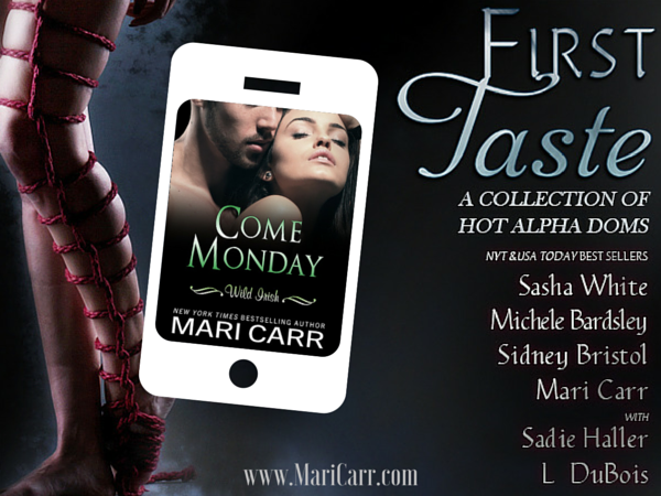 Read an excerpt from Come Monday by Mari Carr, part of the First Taste boxed set!